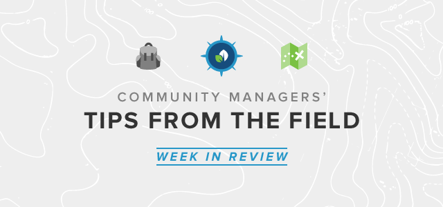 Community Managers' Tips from the Field Week in Review