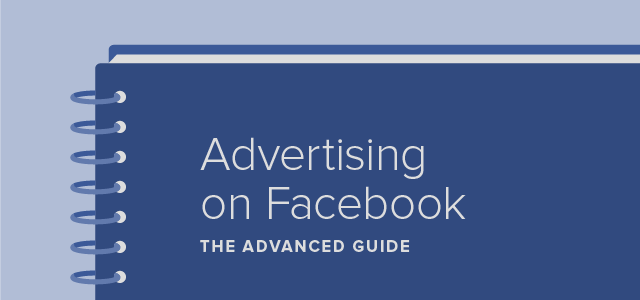 Advanced Guide for Advertising on Facebook