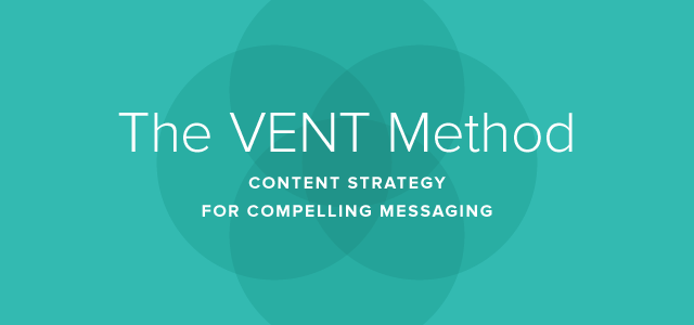Op Ed: The VENT Method as a Content Strategy for Compelling Messaging