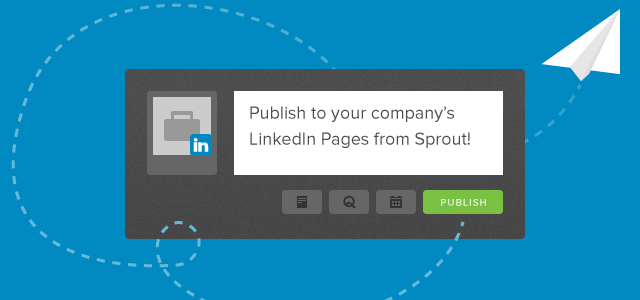 Start Publishing to Your LinkedIn Company Pages from Sprout
