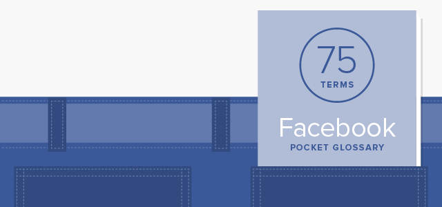 75 Helpful Facebook Terms Every Marketer Needs to Know