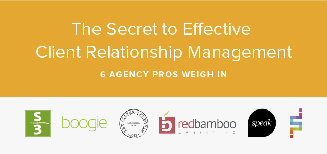 6 Agency Pros on the Secret to Effective Client Relationship Management