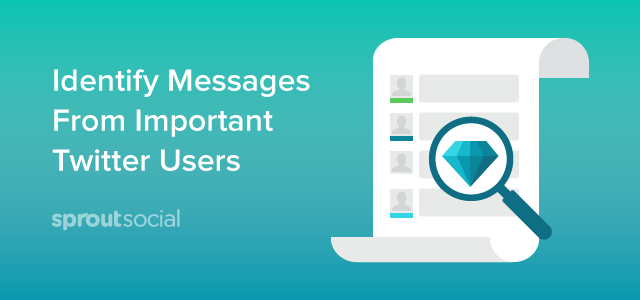 Easily Identify Messages Sent to You by Important Twitter Users in Sprout Social