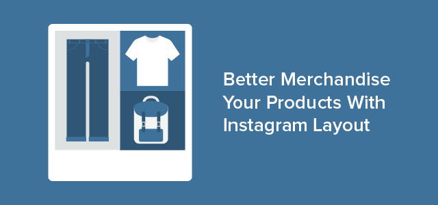 How to Better Merchandise Your Products With Instagram Layout