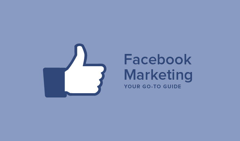Your Go-To-Guide for Facebook Marketing