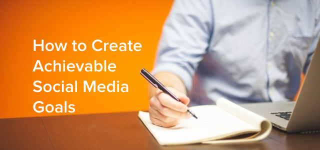 how to create achievable social media goals
