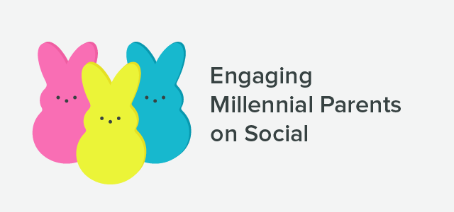 Engaging Millennial Parents on Social