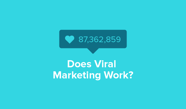 What Is Viral Marketing & Does It Actually Work?