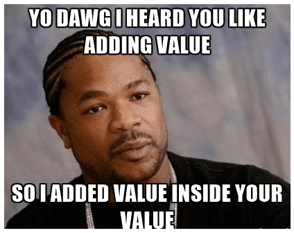 Xibit Adding Value Meme