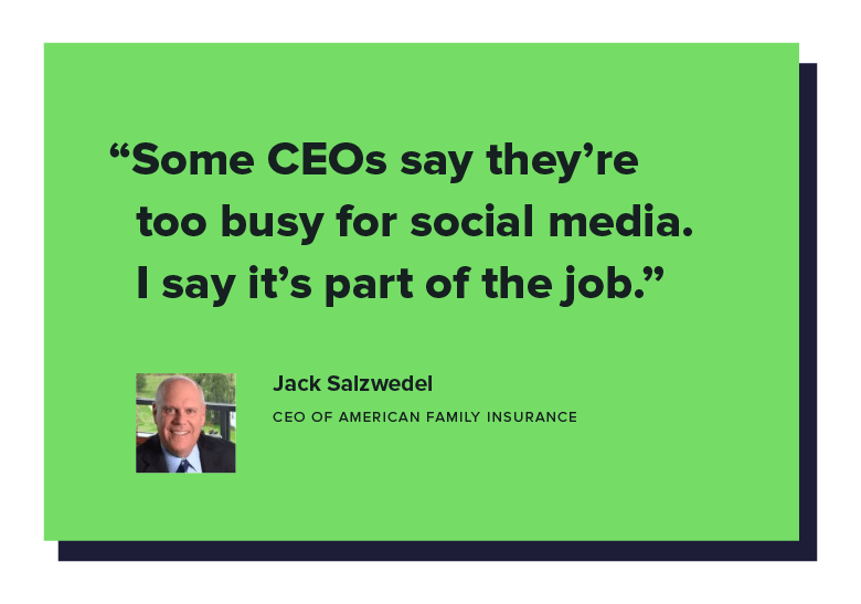 """Some CEOs say they're too busy for social media. I say it's part of the job."" - Jack Salzwedel, CEO of American Family Insurance"